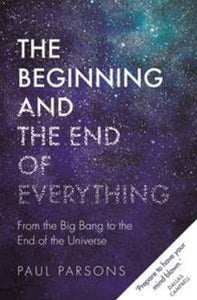 The Beginning and the End of Everything by Paul Parsons