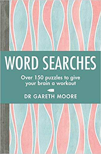 Word Searches: Over 150 puzzles to give your brain a workout by Dr Gareth Moore