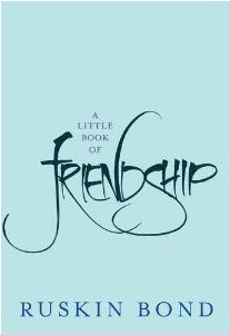 A Little Book Of Friendship by Ruskin Bond