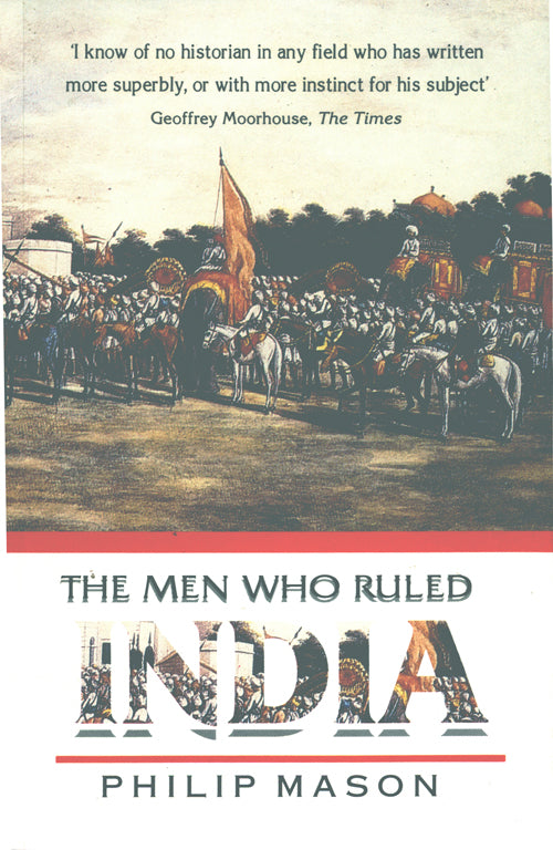 THE MEN WHO RULED INDIA by Philip Mason