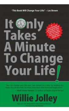 It Only take a minute to Change your Life by Willie Jolley