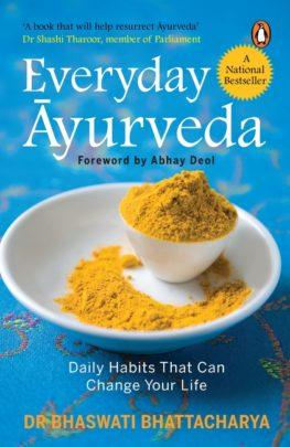 Everyday Ayurveda: Daily Habits That Can Change Your Life by Dr Bhaswati Bhattacharya