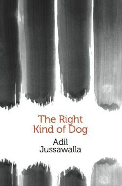 The Right Kind of Dog by Adil Jussawalla