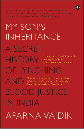 MY SON'S INHERITANCE: A Secret History of Lynching and Blood Justice in India by Aparna Vaidik