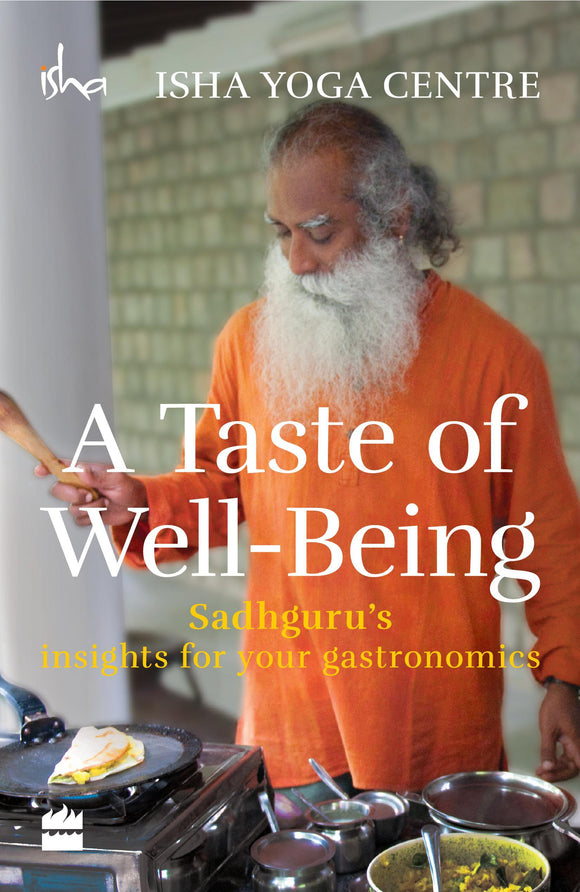 A Taste of Well-Being : Sadhguru's Insights for Your Gastronomics by Isha Foundation