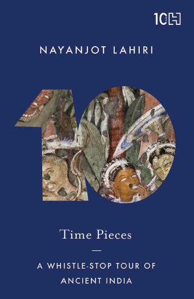 Time Pieces : A Whistle-Stop Tour of Ancient India by Nayanjot Lahiri