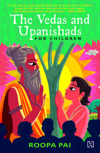 The Vedas and Upanishads for Children by Roopa Pai
