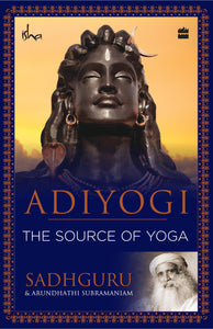 Adiyogi: The Source of Yoga by Sadhguru