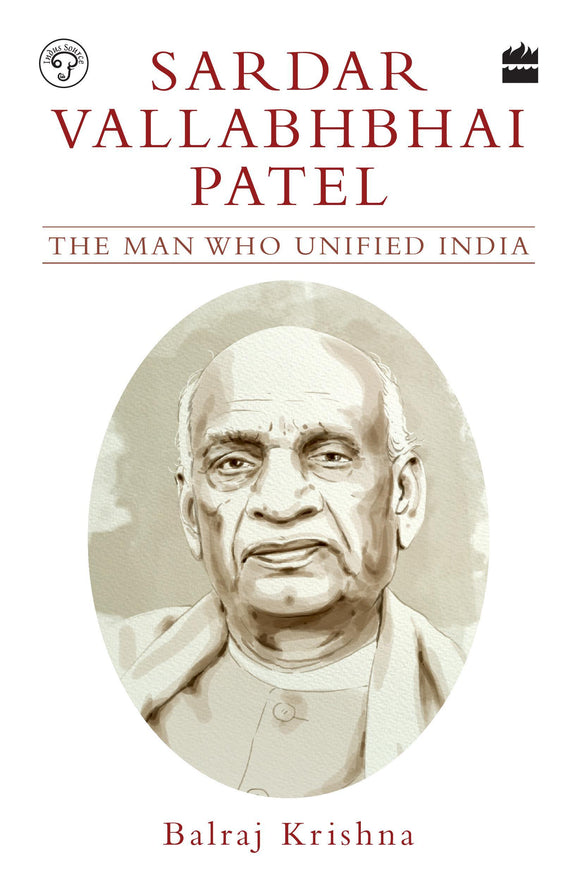 Sardar Vallabhbhai Patel: The Man Who Unified India by Balraj Krishna
