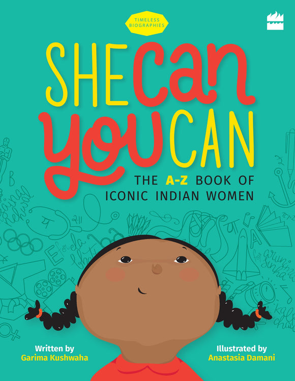 She Can You Can : The A-Z Book of Iconic Indian Women by Garima Kushwaha