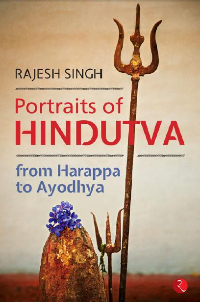 Portraits Of Hindutva: From Harappa To Ayodhya by Rajesh Singh
