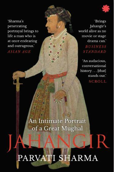 JAHANGIR : An Intimate Portrait of a Great Mughal by Parvati Sharma