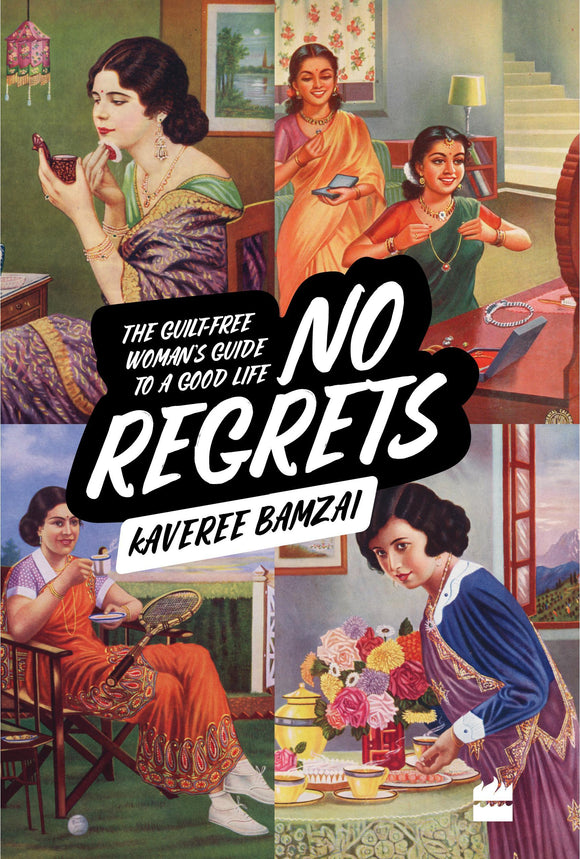 No Regrets: The Guilt-Free Woman's Guide to a Good Life by Kaveree Bamzai