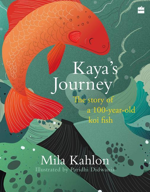Kaya's Journey: The Story of a 100-year-old Koi Fish by Mila Kahlon