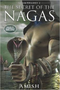 The Secret Of The Nagas (Shiva Trilogy, Book 2) by Amish Tripathi