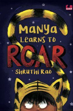 Manya Learns to Roar by Shruthi Rao