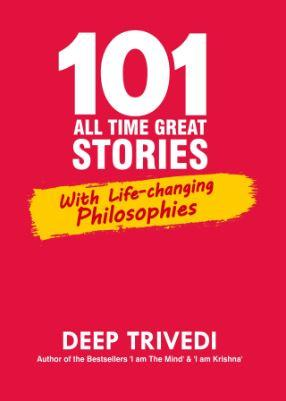 101 All Time Great Stories With Life-changing Philosophies by Deep Trivedi