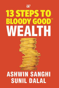 13 Steps to Bloody Good Wealth by Ashwin Sanghi & Sunil Dalal