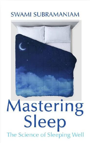 Mastering Sleep : The Science of Sleeping Well by Swami Subramaniam
