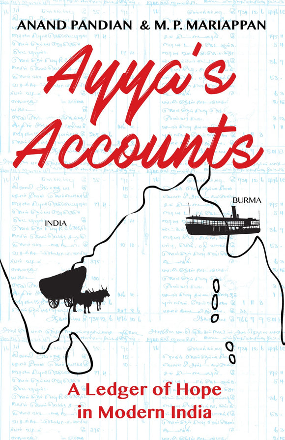 Ayya's Accounts: A Ledger of Hope in Modern India by Anand Pandian & M.P.Mariappan