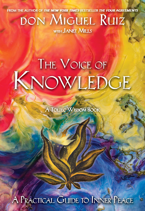 The Voice of Knowledge: A Practical Guide to Inner Peace – A Toltec Wisdom Book by Don Miguel Ruiz