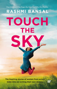 Touch the Sky: The inspiring stories of women from across India who are writing their own destiny by Rashmi Bansal