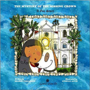Mystery of the Missing Crown: A Goa Story by Sharon Fernandes