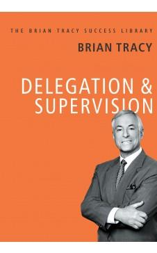 Delegation and Supervision (The Brian Tracy Success Library) by Brian Tracy
