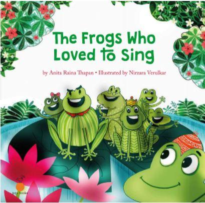 The Frogs Who Loved to Sing by Anita Raina Thapan