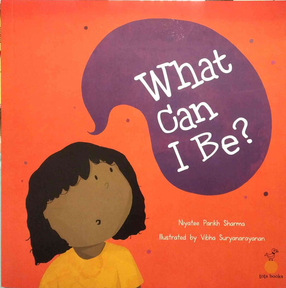 What Can I Be? by Niyatee Parikh Sharma
