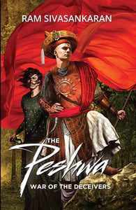 The Peshwa : War Of The Deceivers by Ram Sivasankaran