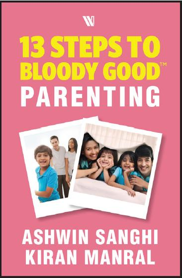 13 Steps to Bloody Good Parenting by Ashwin Sanghi & Kiran Manral