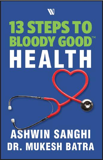 13 Steps to Bloody Good Health by Ashwin Sanghi & Mukesh Batra