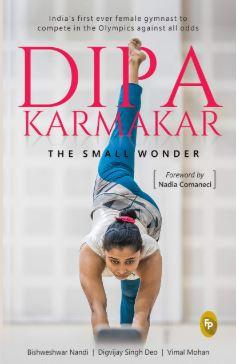 Dipa Karmakar: The Small Wonder by Bishweshwar Nandi & Digvijay Singh Deo with Vimal Mohan