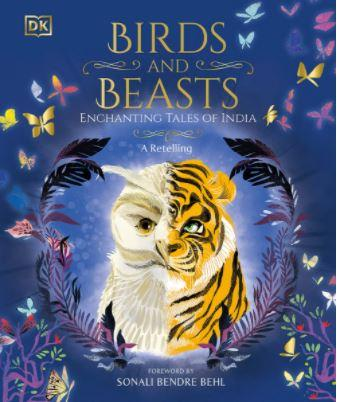 Birds and Beasts (Enchanting Tales of India - A Retelling) by DK