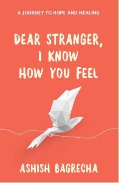 Dear Stranger, I Know How You Feel by Ashish Bagrecha