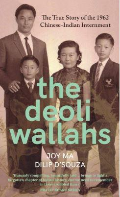 The Deoliwallahs: The True Story of the 1962 Chinese-Indian Internment by Joy Ma & Dilip D'Souza