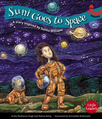 Little Leaders Series: Suni Goes to Space by Arthy Muthanna Singh & Mamta Nainy