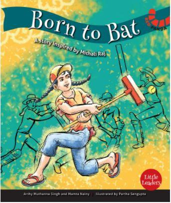 Little Leaders Series: Born to Bat: Mithali Raj by Arthy Muthanna Singh & Mamta Nainy