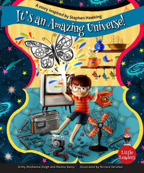 Little Leaders Series: It's An Amazing Universe: A Story Inspired by Stephen Hawking by Arthy Muthanna Singh & Mamta Nainy