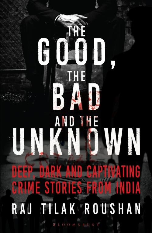 The Good, The Bad and The Unknown by Raj Tilak Roushan