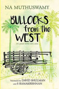 Bullocks from the West : Five Punjai Stories and a Play by Na. Muthuswamy