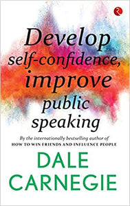 Develop Self-Confidence, Improve Public Speaking by Dale Carnegie