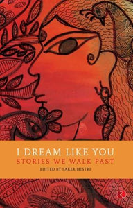 I Dream Like You: Stories We Walk Past by Saker Mistri