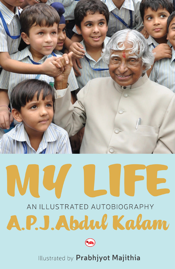 My Life: An Illustrated Autobiography by A.P.J. Abdul Kalam