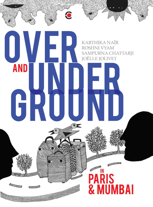 Over and Under Ground in Mumbai and Paris by Karthika Nair & Sampurna Chatterjee