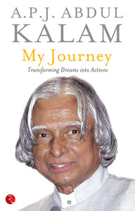 MY JOURNEY: TRANSFORMING DREAMS INTO ACTIONS by A.P.J. Abdul Kalam