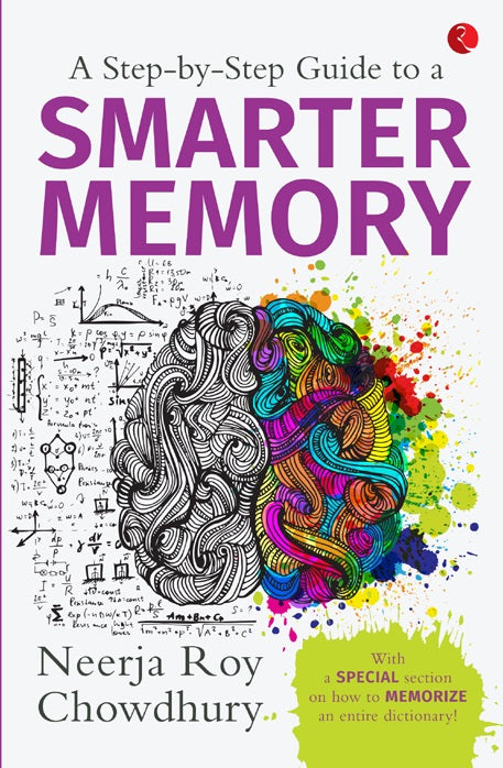 A STEP-BY-STEP GUIDE TO A SMARTER MEMORY by Neerja Roy Chowdhury
