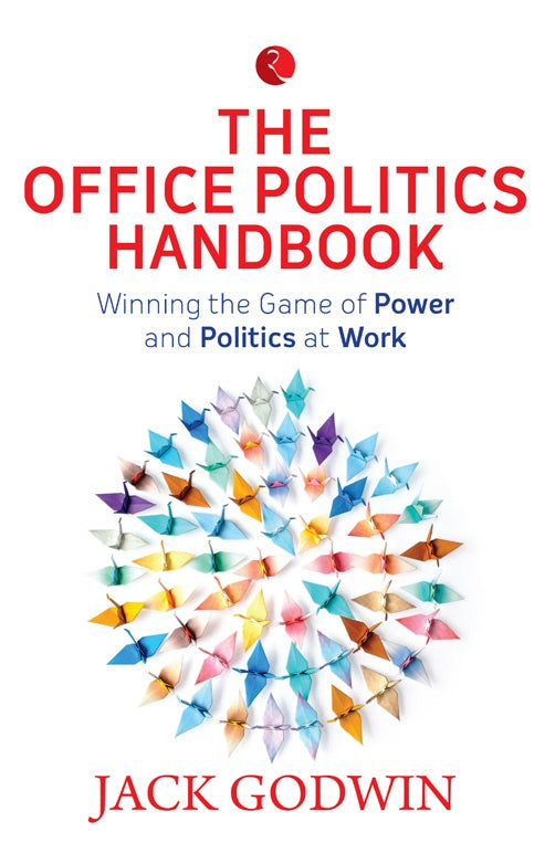 The Office Politics Handbook: Winning the Game of Power and Politics at Work by Jack Godwin