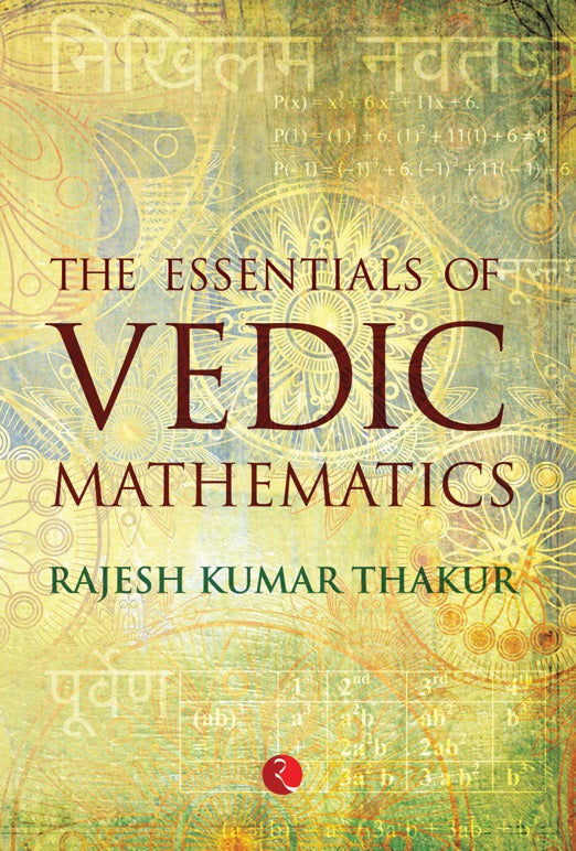 THE ESSENTIALS OF VEDIC MATHEMATICS by Rajesh Kumar Thakur